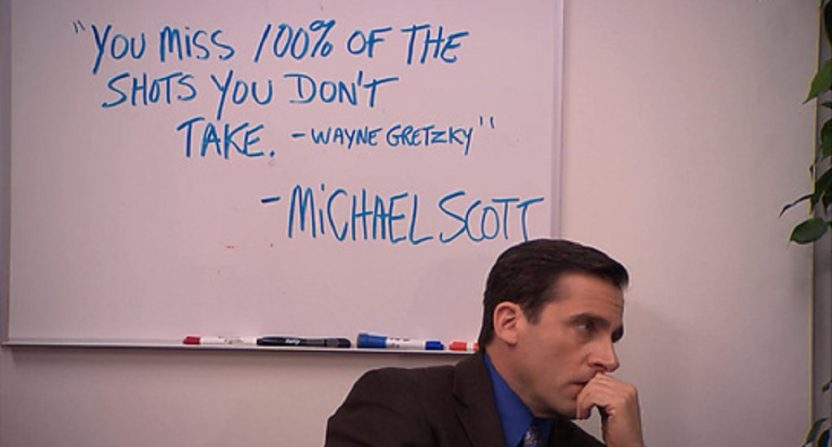"""Meme of Michael Scott of NBC's The Office sitting in front of a white board that says:  """"You miss 100% of the shots you don't take. - Wayne Gretzky"""" -Michael Scott"""